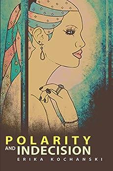[Erika Kochanski]のPolarity and Indecision (English Edition)