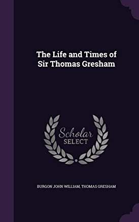 Life and Times of Sir Thomas Gresham
