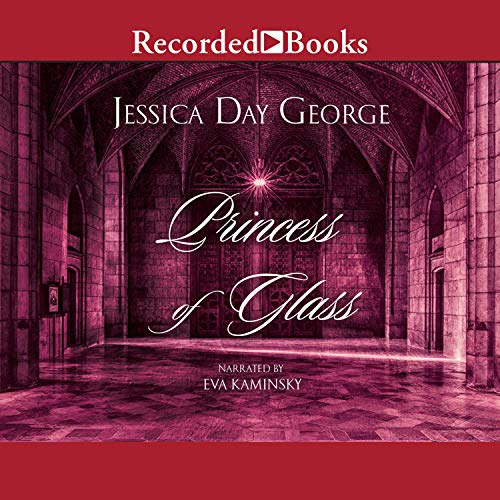 Princess of Glass Audiobook By Jessica Day George cover art