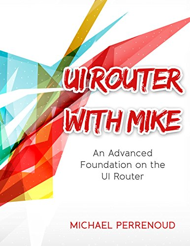 UI Router with Mike: An Advanced Foundation on the UI Router (English Edition)