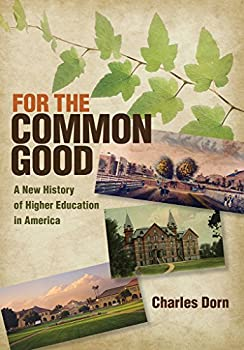 For the Common Good  A New History of Higher Education in America  American Institutions and Society