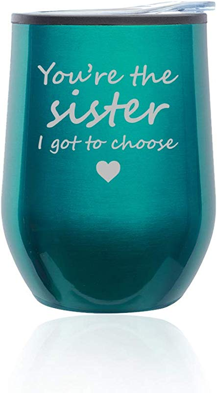 Stemless Wine Tumbler Coffee Travel Mug Glass With Lid You Re The Sister I Got To Choose Best Friend Turquoise Teal