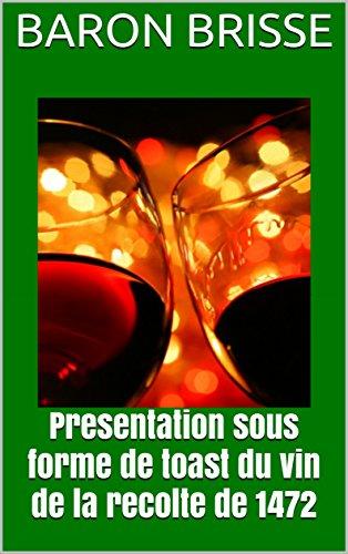 Presentation sous forme de toast du vin de la recolte de 1472 (French Edition)