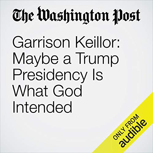 Garrison Keillor: Maybe a Trump Presidency Is What God Intended cover art
