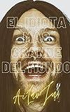EL IDIOTA MÁS GRANDE DEL MUNDO (Probablemente el cuento más divertido de todos los...