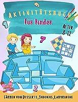 Aktivitaetsbuch fuer Kinder: Ueber 148 lustige Aktivitaeten fuer Kinder im Alter von 8-12 Jahren Ein lustiges Kinder-Arbeitsheft-Spiel zum Lernen, Ausmalen, Labyrinthen und mehr!
