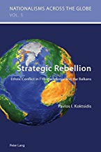 Strategic Rebellion: Ethnic Conflict in FYR Macedonia and the Balkans (Nationalisms across the Globe)