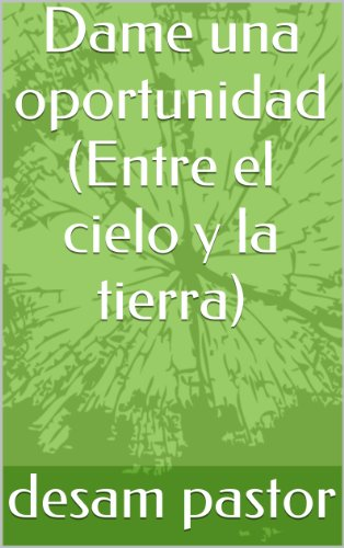 Dame una oportunidad (Entre el cielo y la tierra) eBook: pastor ...