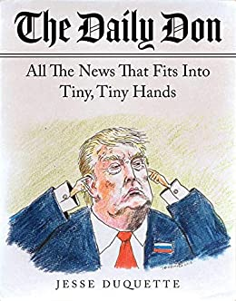 The Daily Don: All the News That Fits into Tiny, Tiny Hands by [Jesse Duquette]