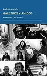 Maestros y amigos: Semblanzas y recuerdos par Amorós