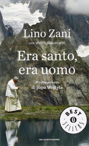 Era santo, era uomo. Il volto privato di papa Wojtyla