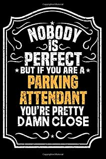Nobody Is Perfect But If You Are A Parking Attendant You're Pretty Damn Close: Notebook / Journal / Diary, Notebook Writing Journal ,6x9 dimension|120pages,Parking Attendant