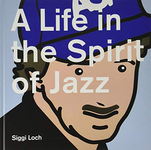 A Life in the Spirit of Jazz: Siggi Loch 80