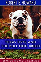 Texas Fists, and The Bull Dog Breed (Esprios Classics)
