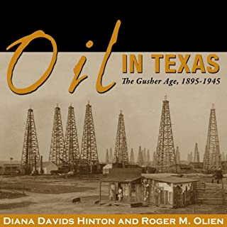 Oil in Texas: The Gusher Age, 1895-1945     Clifton and Shirley Caldwell Texas Heritage Series              By:                                                                                                                                 Diana Davids Hinton,                                                                                        Roger M. Olien                               Narrated by:                                                                                                                                 Kevin Young                      Length: 10 hrs and 43 mins     14 ratings     Overall 3.9