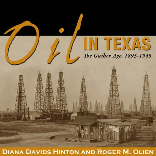 Oil in Texas: The Gusher Age, 1895-1945 cover art