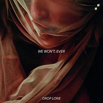 We Won't, Ever
