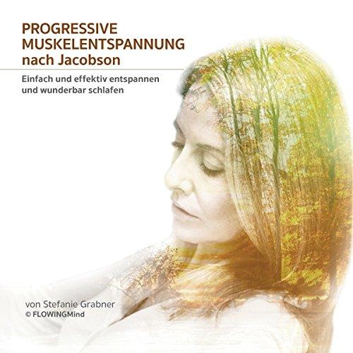 Progressive Muskelentspannung nach Jacobson: Einfach und effektiv entspannen und wunderbar schlafen