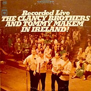 The Clancy Brothers and Tommy Makem Recorded Live In Ireland: Tracklist: Wild Rover. Maid Of Fife. Butcher Boy. Wella Wallia.  Lament For Brendan Behan. New Finnegan's Wake. Beggar Man. Ar Fol Lol La Lo. Rocks Of Bawn & 3 More