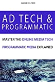 Ad Tech & Programmatic: Master the online media tech and programmatic media explained: Online marketing platforms explained to understand the ... advertising ecosystem (eBusiness Books)