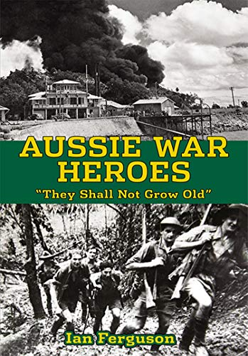 """Aussie War Heroes: """"They Shall Not Grow Old"""" (English Edition)"""