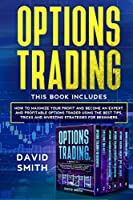 Options Trading: This Book Includes: How to Maximize Your Profit And Become an Expert and Profitable Options Trader Using the Best Tips, Tricks, and Investing Strategies for Beginners.