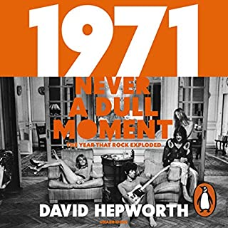 1971 - Never a Dull Moment     Rock's Golden Year              By:                                                                                                                                 David Hepworth                               Narrated by:                                                                                                                                 David Hepworth                      Length: 11 hrs and 43 mins     177 ratings     Overall 4.6