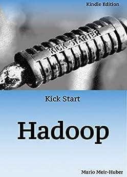 [Mario Meir-Huber]のKick Start: Hadoop: Learn Hadoop in Hours! (English Edition)
