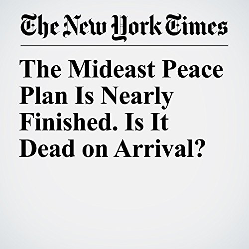 The Mideast Peace Plan Is Nearly Finished. Is It Dead on Arrival? copertina