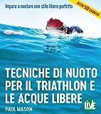 Tecniche di nuoto per il Triathlon e le acque libere. Impara a nuotare uno stile libero pe...