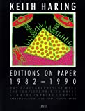 Keith Haring Editions on Paper, 1982-1990: Das Druckgraphische Werk/the Complete Printed Works/L'Oeuvre Imprime Complet (German/English/French)