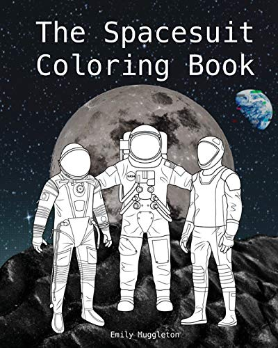 The Spacesuit Coloring Book: Accurately Detailed Spacesuits from NASA, SpaceX, Boeing & more