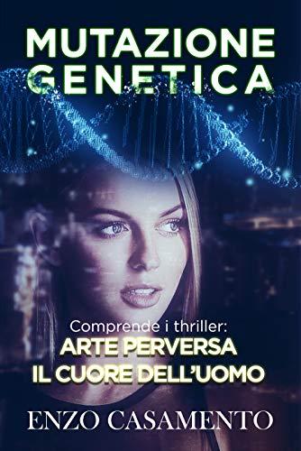 Mutazione genetica: Contiene i thriller 'Arte perversa' e 'Il cuore dell'uomo'