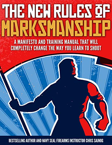 Compare Textbook Prices for The New Rules of Marksmanship Firearms Training Workbook First Edition ISBN 9781943787050 by Chris Sajnog