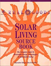 Real Goods Solar Living Source Book: The Complete Guide to Renewable Energy Technologies and Sustainable Living
