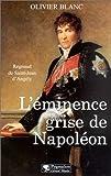L'Eminence grise de Napoléon - Regnaud de Saint-Jean d'Angély