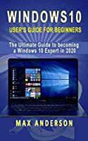 Windows 10 User's Guide for Beginners: The Ultimate Guide to becoming a Windows 10 Expert in a short Time! Front Cover