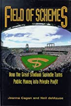 Field of Schemes: How the Great Stadium Swindle Turns Public Money into Private Profit by Joanna Cagan (2002-07-01)