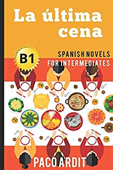 Spanish Novels  La última cena  Spanish Novels for Intermediates - B1   Spanish Novels Series