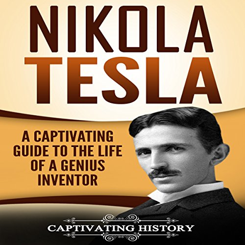 Nikola Tesla: A Captivating Guide to the Life of a Genius Inventor audiobook cover art