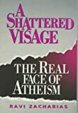 0801099382 Shattered Visage: The Real Face of Atheism