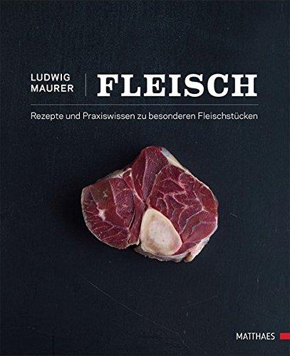 Fleisch: 70 kreative Rezepte und Praxiswissen zu Rassen, Zerlegung, besonderen Fleischstücken & Gerichten