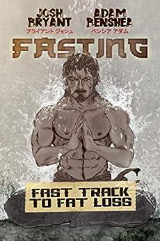 Fasting: Fast Track to Fat Loss by [Josh  Bryant , Adam  benShea]