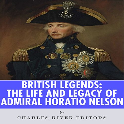 British Legends: The Life and Legacy of Admiral Horatio Nelson audiobook cover art