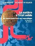 La Matière à l'état solide - Des supraconducteurs aux superalliages