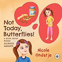 Not Today, Butterflies! A Book About Food Allergy Anxiety