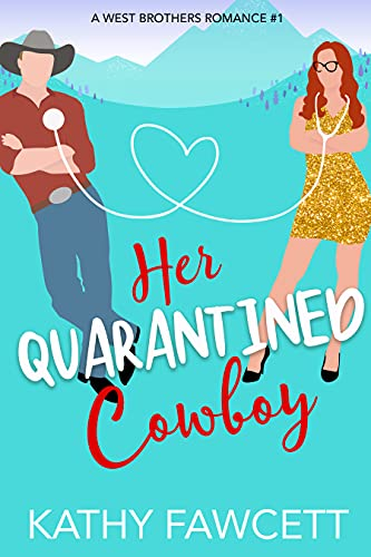 Her Quarantined Cowboy: A Sweet Romantic Comedy (A West Brothers Romance Book 1)