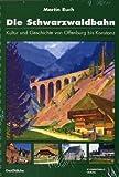 Die Schwarzwaldbahn: Kultur und Geschichte von Offenburg bis Konstanz