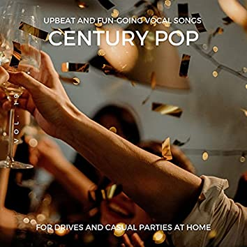 Century Pop - Upbeat And Fun-Going Vocal Songs For Drives And Casual Parties At Home, Vol. 19