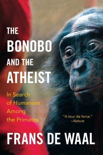 The Bonobo and the Atheist: In Search of Humanism Among the Primates by Frans de Waal(2014-03-10)